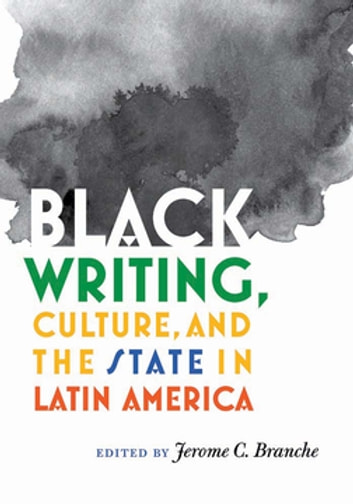 Black Writing, Culture, and the State in Latin America ebook by