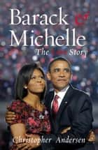 Barack and Michelle - The Love Story ebook by Christopher Andersen
