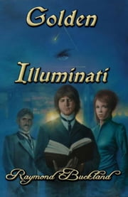 Golden Illuminati ebook by Raymond Buckland