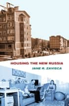 Housing the New Russia ebook by Jane R. Zavisca