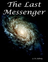 The Last Messenger ebook by F. A. Ludwig