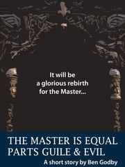 The Master is Equal Parts Guile and Evil: A Short Story ebook by Ben Godby