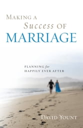 Making a Success of Marriage - Planning for Happily Ever After ebook by David Yount, author, Making a Success of Marriage