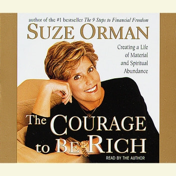 The Courage to Be Rich - The Financial and Emotional Pathways to Material and Spiritual Abundance audiobook by Suze Orman
