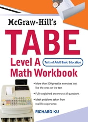 TABE (Test of Adult Basic Education) Level A Math Workbook - The First Step to Lifelong Success ebook by Richard Ku