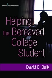 Helping the Bereaved College Student ebook by David Balk, PhD