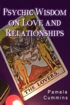 Psychic Wisdom on Love and Relationships ebook by Pamela Cummins