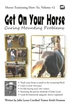 Get On Your Horse: Curing Mounting Problems ebook by Keith Hosman