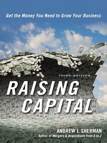 Raising Capital - Get the Money You Need to Grow Your Business ebook by Andrew Sherman
