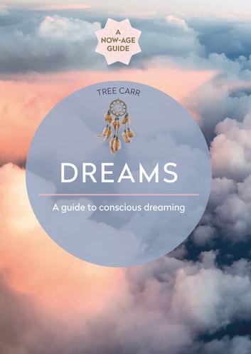 Dreams - A guide to conscious dreaming ebook by Tree Carr