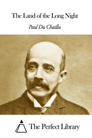 The Land of the Long Night ebook by Paul Du Chaillu
