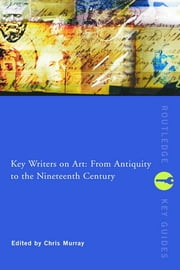 Key Writers on Art: From Antiquity to the Nineteenth Century ebook by Chris Murray