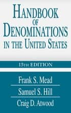 Handbook of Denominations in the United States 13th Edition ebook by Craig D. Atwood