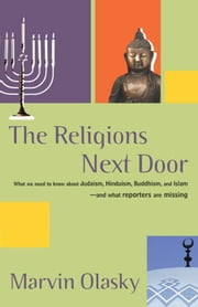 The Religions Next Door: How Journalist Misreport Religion and What They Should Be Telling Us. ebook by Marvin Olasky