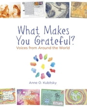 What Makes You Grateful? - Voices From Around The World ebook by Anne Kubitsky