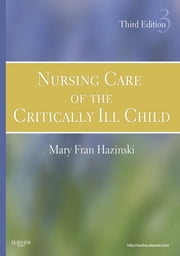 Nursing Care of the Critically Ill Child ebook by Mary Fran Hazinski