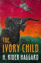 The Ivory Child ebook by