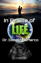 In Praise of Life ebook by Donald DeMarco