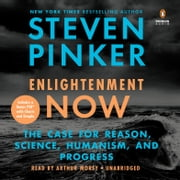 Enlightenment Now - The Case for Reason, Science, Humanism, and Progress audiobook by Steven Pinker
