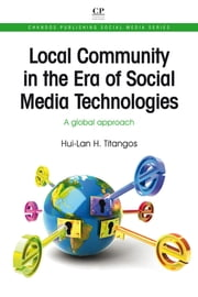Local Community in the Era of Social Media Technologies - A Global Approach ebook by Hui-Lan Titangos