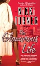 The Glamorous Life - A Novel ebook by Nikki Turner