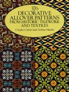 376 Decorative Allover Patterns from Historic Tilework and Textiles ebook by Charles Cahier, David Jackson