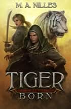 Tiger Born - Demon Age, #1 ebook by M. A. Nilles, Melanie Nilles