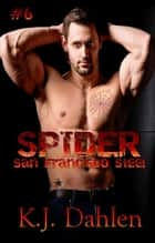 Spider - San Francisco Steel, #6 ebook by Kj Dahlen