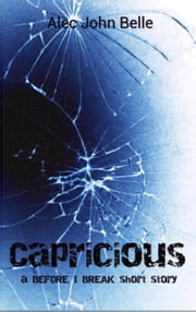 Capricious: a Before I Break short story - Before I Break Trilogy ebook by Alec John Belle