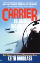 Carrier 18 - Island Warriors ebook by Keith Douglass