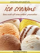 ICE CREAM - Home Made Soft Serves Without Preservatives ebook by Kanchan Kabra