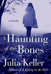 A Haunting of the Bones - A Bell Elkins Novella ebook by Julia Keller