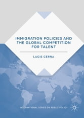 Immigration Policies and the Global Competition for Talent ebook by Lucie Cerna