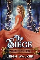 The Siege ebook by Leigh Walker