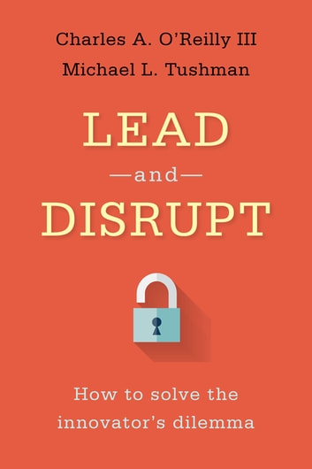 Lead and disrupt ebook by charles a oreilly iii 9780804799492 lead and disrupt how to solve the innovators dilemma ebook by charles a o fandeluxe Image collections