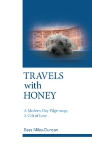 Travels with Honey - A Modern-Day Pilgrimage, A Gift of Love ebook by Bess Miles-Duncan