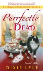 Purrfectly Dead - A Whiskey, Tango & Foxtrot Mystery ebook by