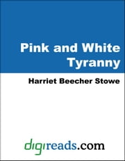 Pink and White Tyranny ebook by Stowe, Harriet Beecher