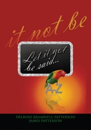 Let It Not Be Said That… ebook by Delrose Bramwell-Patterson & James R. Patterson