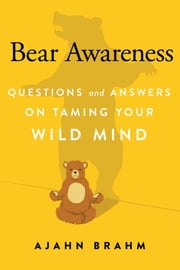 Bear Awareness - Questions and Answers on Taming Your Wild Mind ebook by Ajahn Brahm