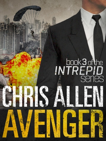 Avenger: The Alex Morgan Interpol Spy Thriller Series (Intrepid 3) - Intrepid, #3 ebook by Chris Allen