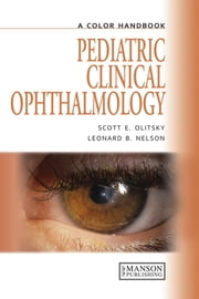 Pediatric Clinical Ophthalmology - A Color Handbook ebook by Scott Olitsky,Leonard B. Nelson