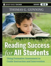Reading Success for All Students - Using Formative Assessment to Guide Instruction and Intervention ebook by Thomas G. Gunning