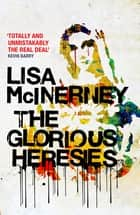 The Glorious Heresies ebook by Winner of the Baileys' Women's Prize for Fiction 2016