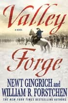 Valley Forge ebook by Newt Gingrich,William R. Forstchen,Albert S. Hanser