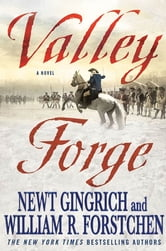 Valley Forge - George Washington and the Crucible of Victory ebook by Newt Gingrich,William R. Forstchen,Albert S. Hanser