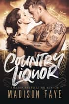 Country Liquor ebook by Madison Faye
