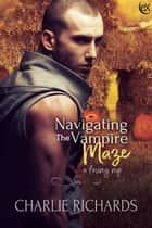Navigating the Vampire Maze ebook by Charlie Richards