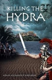 Killing the Hydra - Eagles and Dragons Book II ebook by Adam Alexander Haviaras
