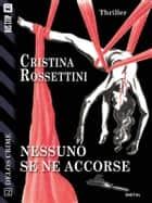 Nessuno se ne accorse ebook by Cristina Rossettini, Vincenzo Vizzini